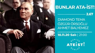 BUNLAR ATA-İST – Bunlar Ateist! – 2.67 – Diamond Tema, Özgür Örsoğlu, Ahmet Balyemez