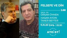 FELSEFE VE DİN – Bunlar Ateist! – 2.68 – Prof. Dr. Ö. Öymen, Prof. Dr. H. Aydın, Taner Beyter