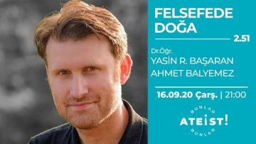FELSEFEDE DOĞA – Bunlar Ateist! – 2.51 – Dr. Öğr. Üyesi Yasin Ramazan Başaran, Ahmet Balyemez