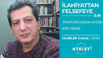İLAHİYATTAN FELSEFEYE – Bunlar Ateist! – 2.41 – Prof. Dr. Hasan Aydın, Eric Rose