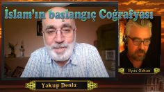 İslam ve Çıkış  Coğrafyası / Yakup Deniz ile Sohbet – 2.bölüm