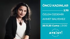 ÖNCÜ KADINLAR – Bunlar Ateist! – 2.70 – Özlem Özdemir, Ahmet Balyemez